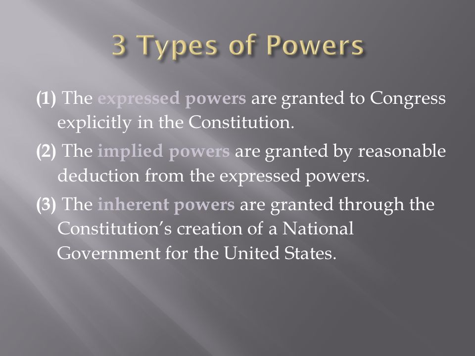 3 Types of Powers (1) The expressed powers are granted to Congress explicitly in the Constitution.