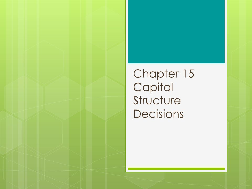 Chapter 15 Capital Structure Decisions