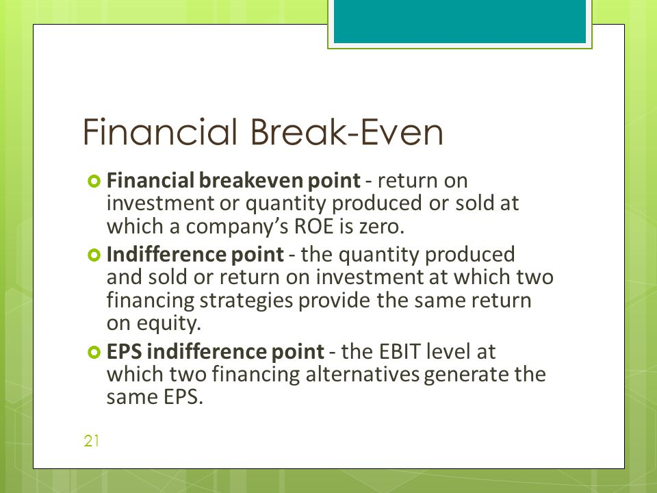 Financial Break-Even Financial breakeven point - return on investment or quantity produced or sold at which a company's ROE is zero.