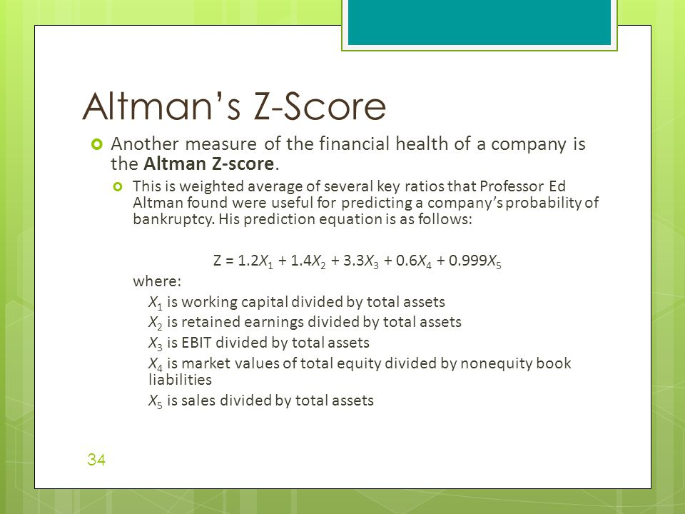 Altman's Z-Score Another measure of the financial health of a company is the Altman Z-score.