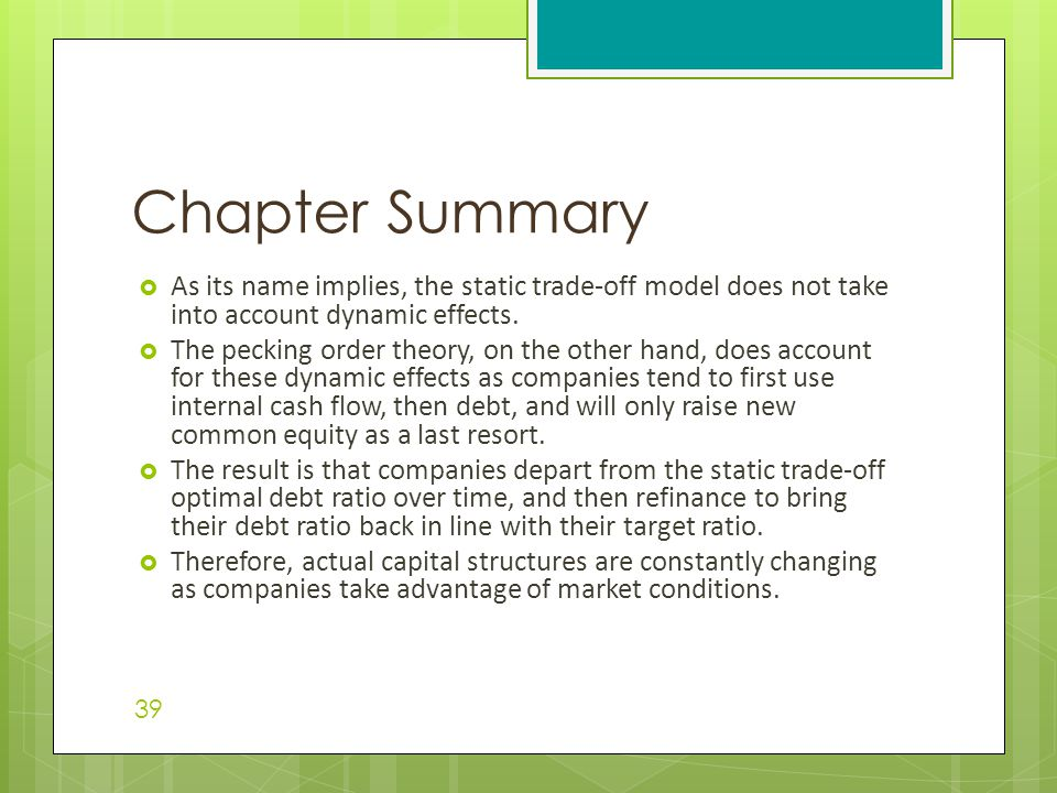Chapter Summary As its name implies, the static trade-off model does not take into account dynamic effects.