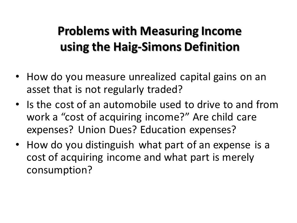 Problems with Measuring Income using the Haig-Simons Definition