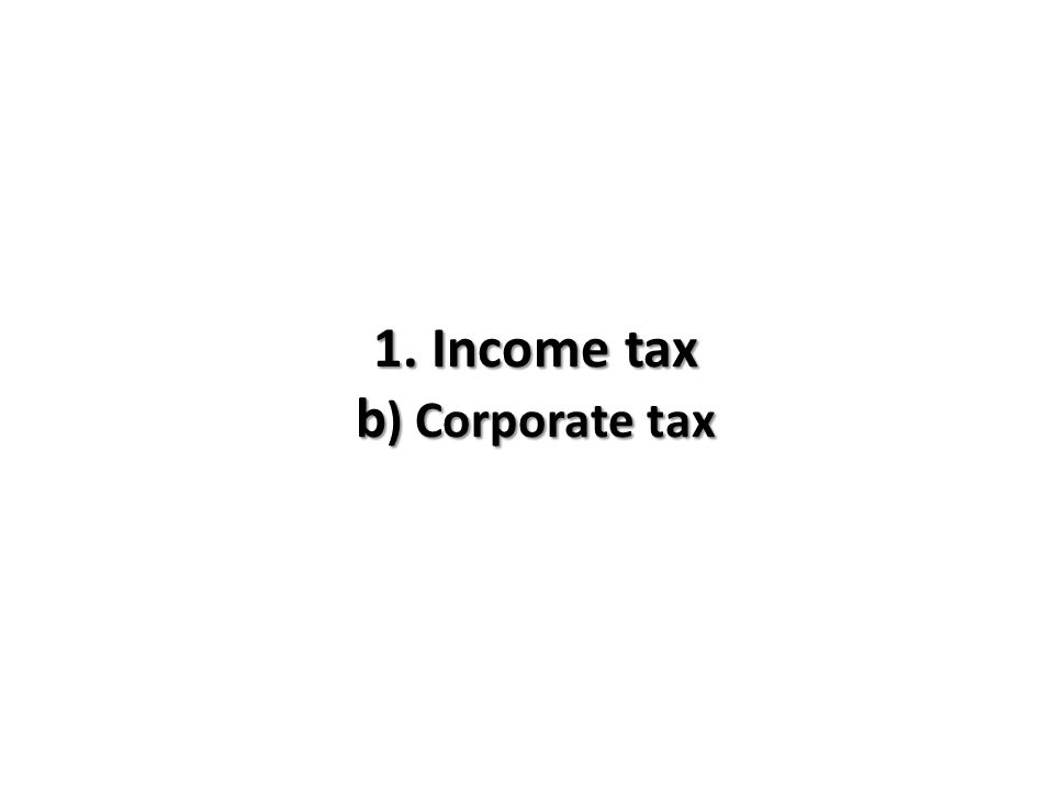 1. Income tax b) Corporate tax
