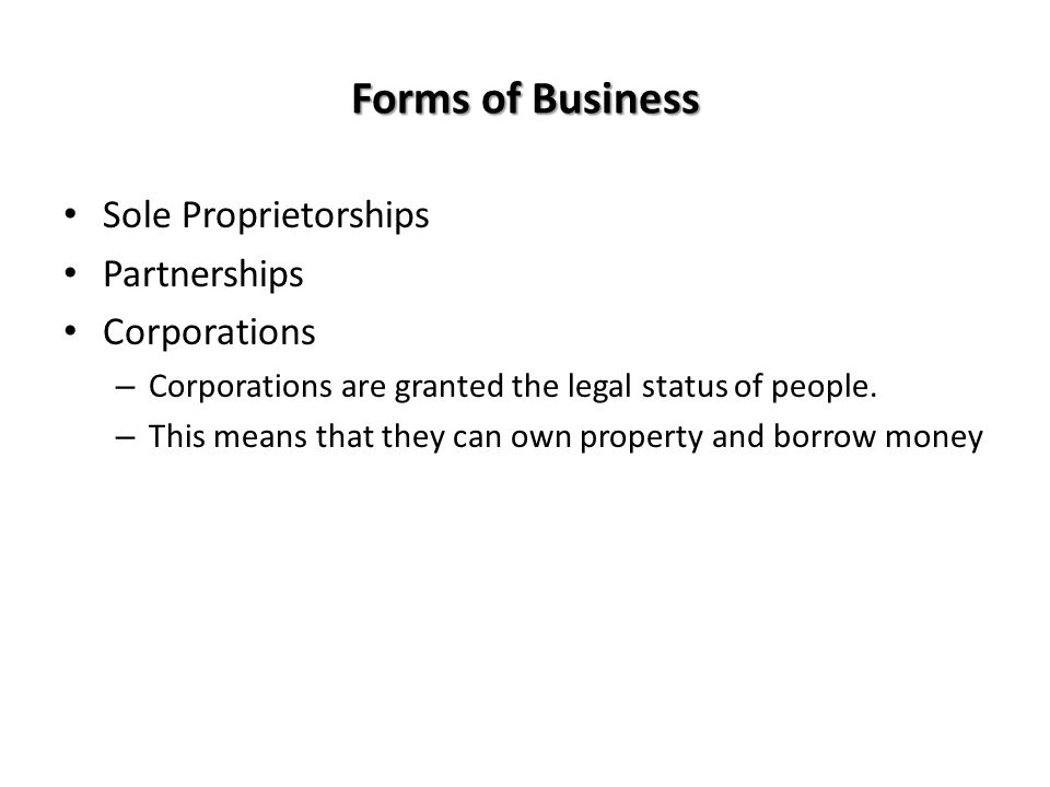 Forms of Business Sole Proprietorships Partnerships Corporations