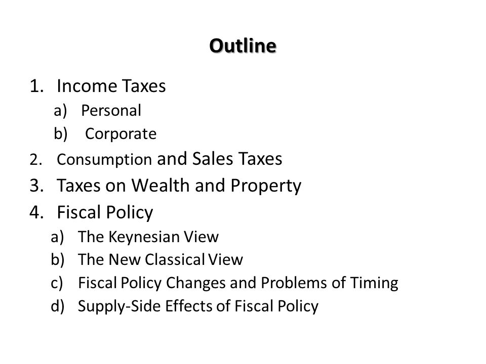 Outline Income Taxes Taxes on Wealth and Property Fiscal Policy