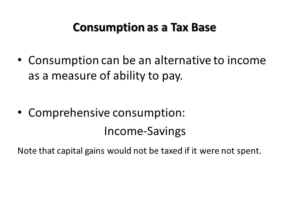 Consumption as a Tax Base