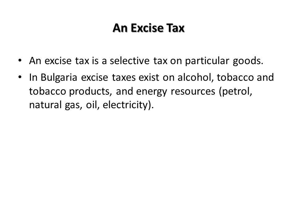 An Excise Tax An excise tax is a selective tax on particular goods.