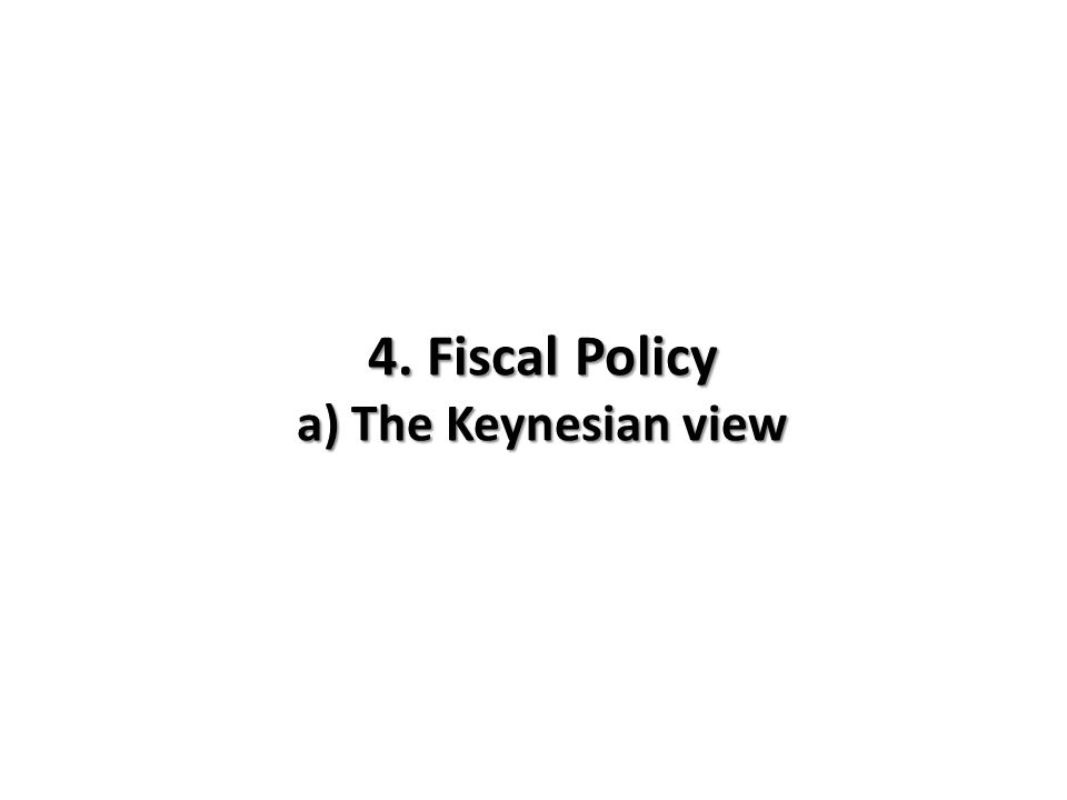 4. Fiscal Policy a) The Keynesian view