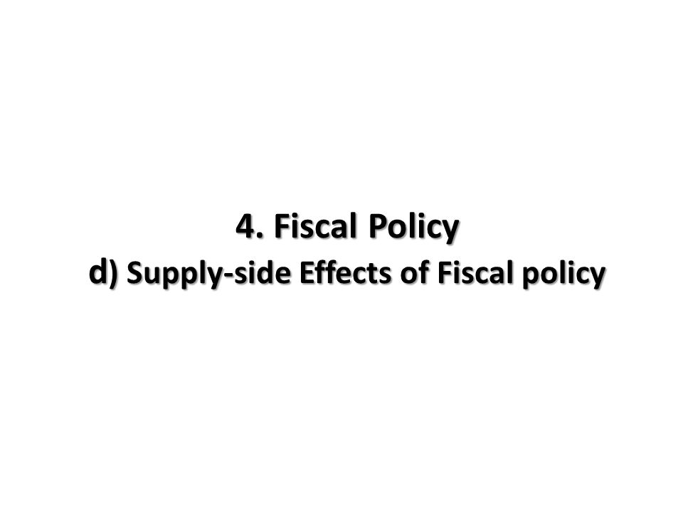 4. Fiscal Policy d) Supply-side Effects of Fiscal policy