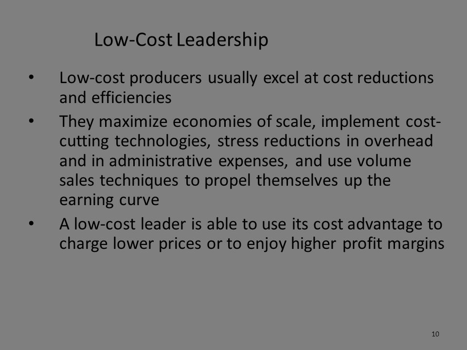 Low-Cost Leadership Low-cost producers usually excel at cost reductions and efficiencies.
