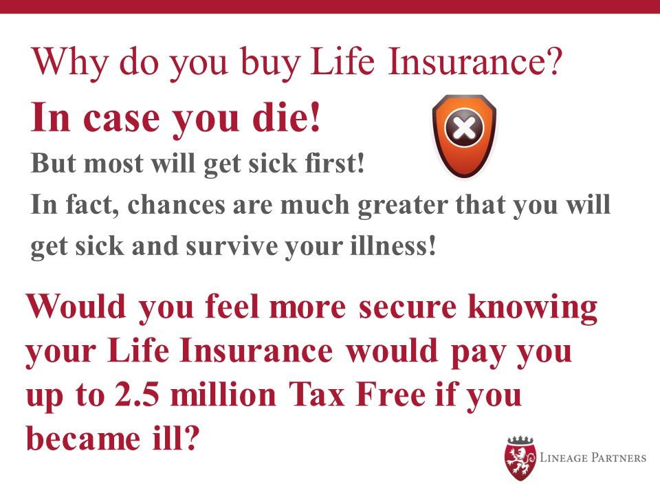 In case you die! Why do you buy Life Insurance