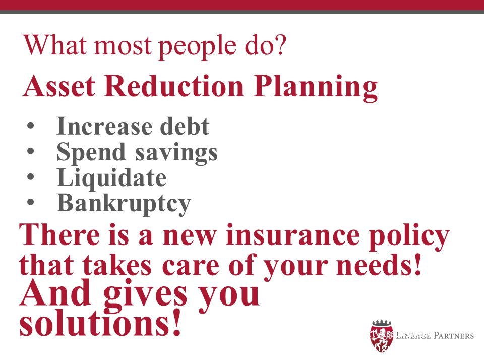 And gives you solutions! Asset Reduction Planning