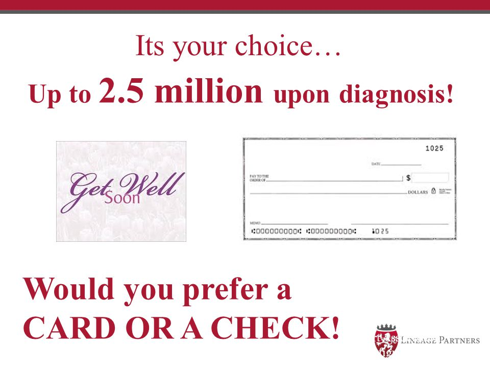 Up to 2.5 million upon diagnosis!