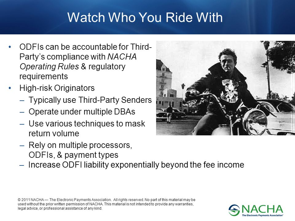 Watch Who You Ride With ODFIs can be accountable for Third-Party's compliance with NACHA Operating Rules & regulatory requirements.