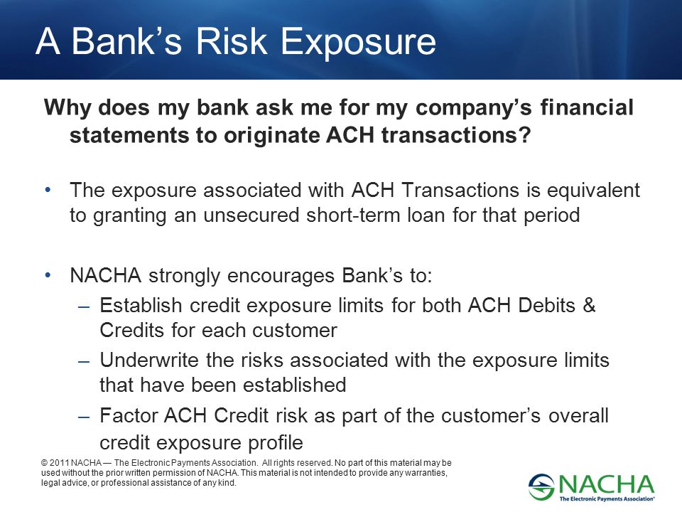A Bank's Risk Exposure Why does my bank ask me for my company's financial statements to originate ACH transactions
