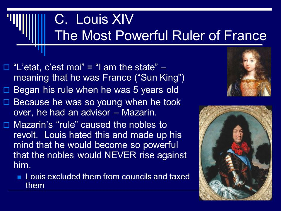C. Louis XIV The Most Powerful Ruler of France