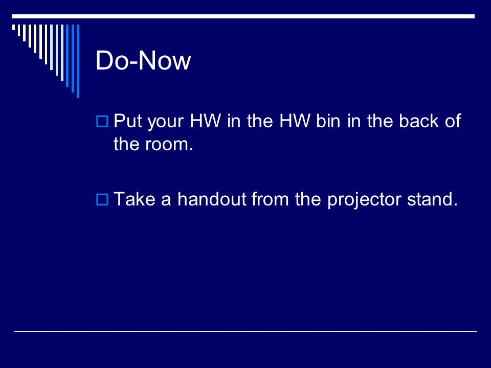 Do-Now Put your HW in the HW bin in the back of the room.
