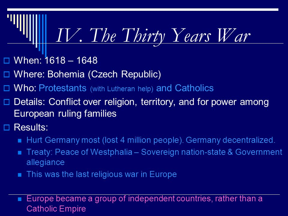 IV. The Thirty Years War When: 1618 – 1648