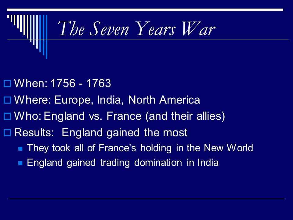 The Seven Years War When: 1756 - 1763