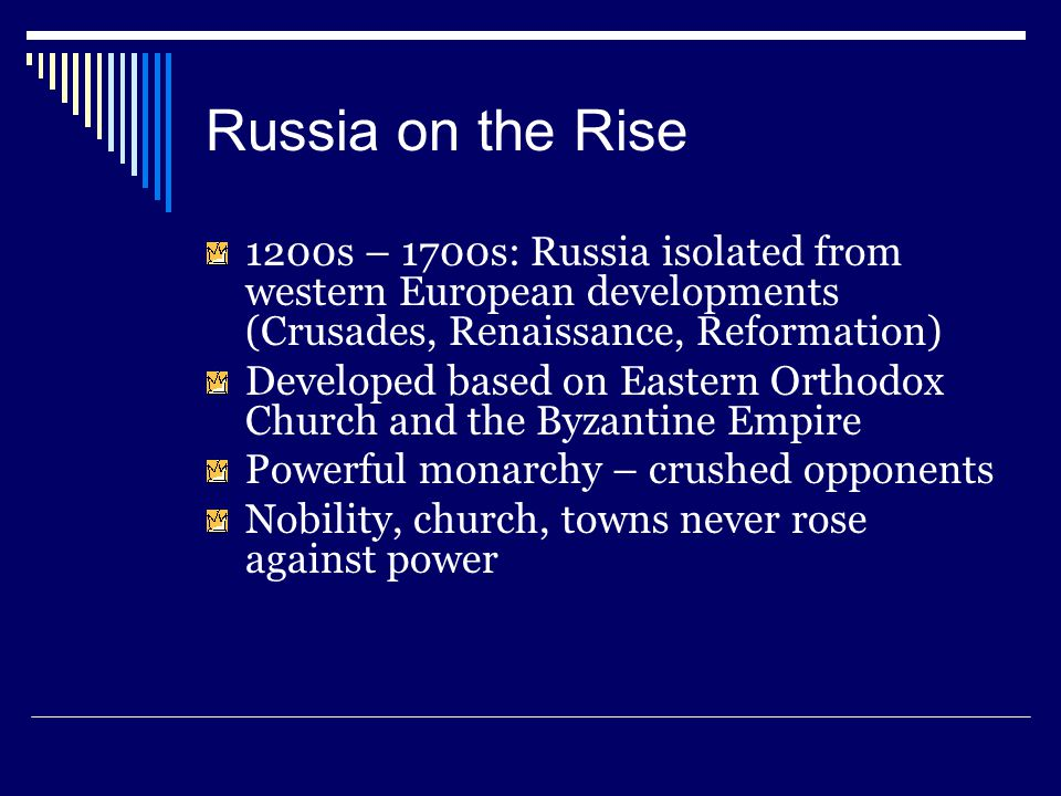 Russia on the Rise 1200s – 1700s: Russia isolated from western European developments (Crusades, Renaissance, Reformation)