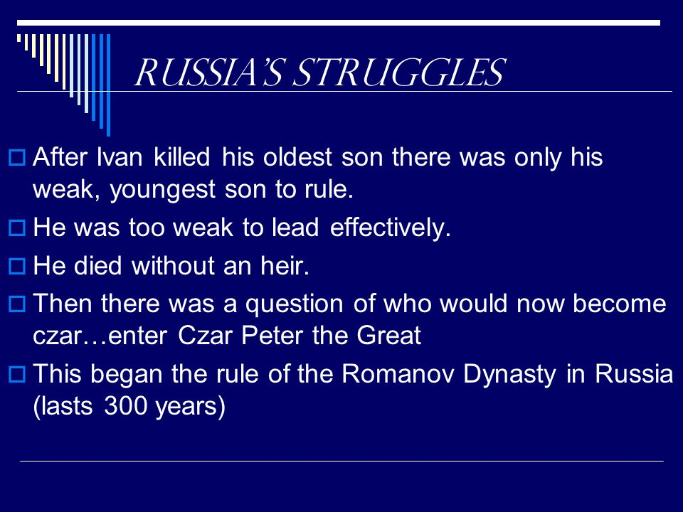 Russia's Struggles After Ivan killed his oldest son there was only his weak, youngest son to rule. He was too weak to lead effectively.