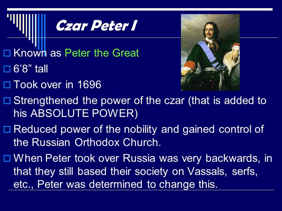 Czar Peter I Known as Peter the Great 6'8 tall Took over in 1696