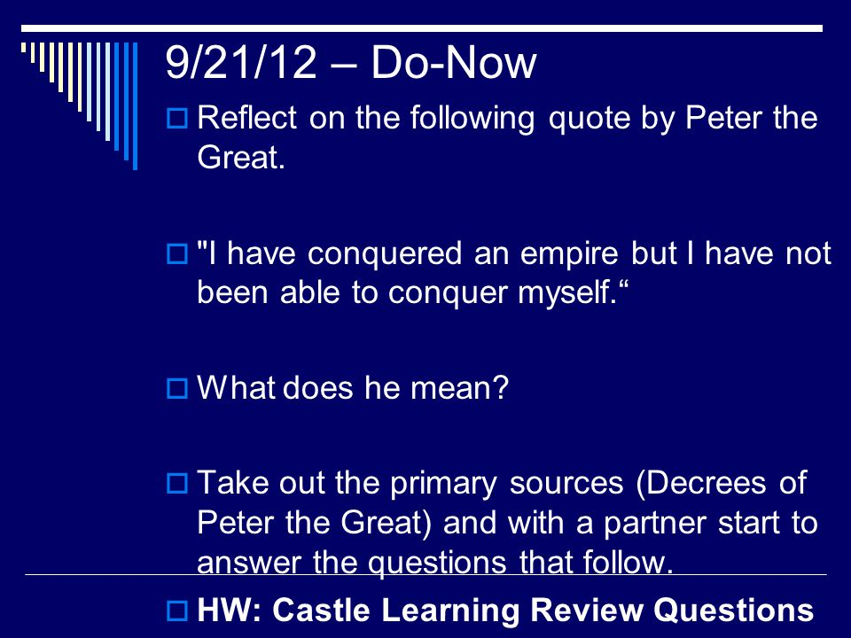 9/21/12 – Do-Now Reflect on the following quote by Peter the Great.