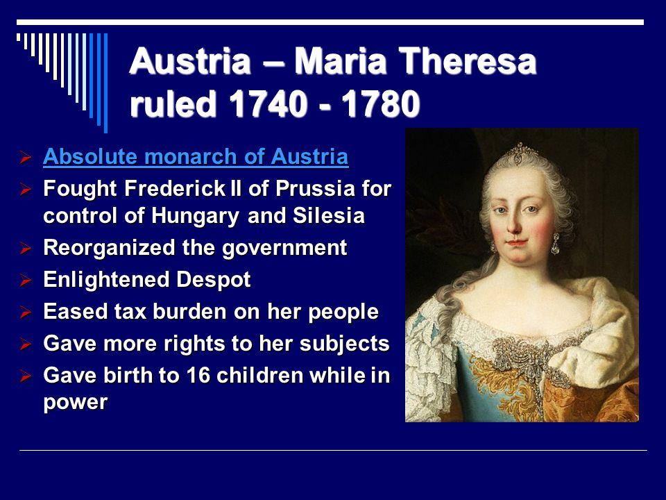 Austria – Maria Theresa ruled 1740 - 1780