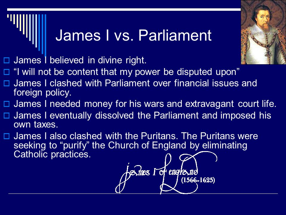 James I vs. Parliament James I believed in divine right.