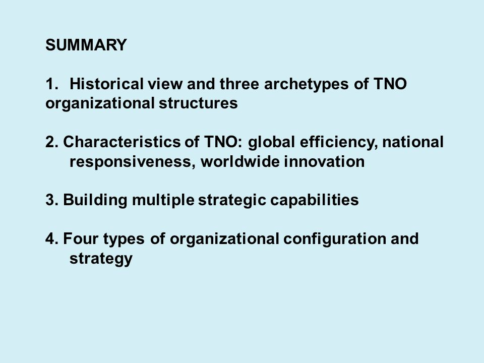 SUMMARY Historical view and three archetypes of TNO. organizational structures.
