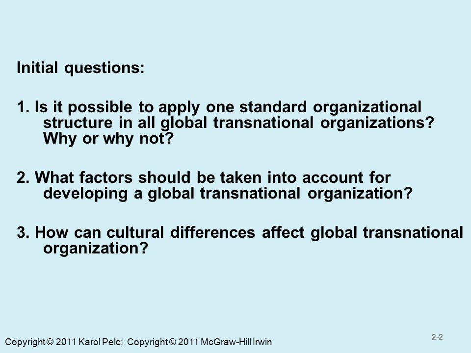 Initial questions: 1. Is it possible to apply one standard organizational structure in all global transnational organizations Why or why not