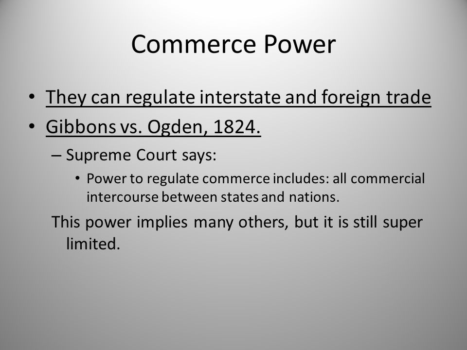 Commerce Power They can regulate interstate and foreign trade