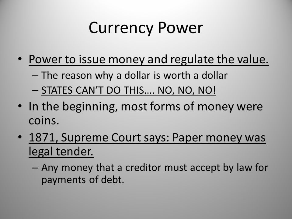 Currency Power Power to issue money and regulate the value.