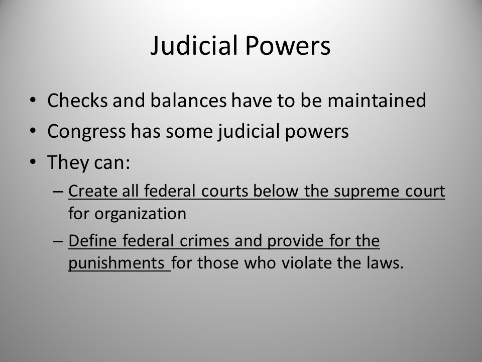 Judicial Powers Checks and balances have to be maintained