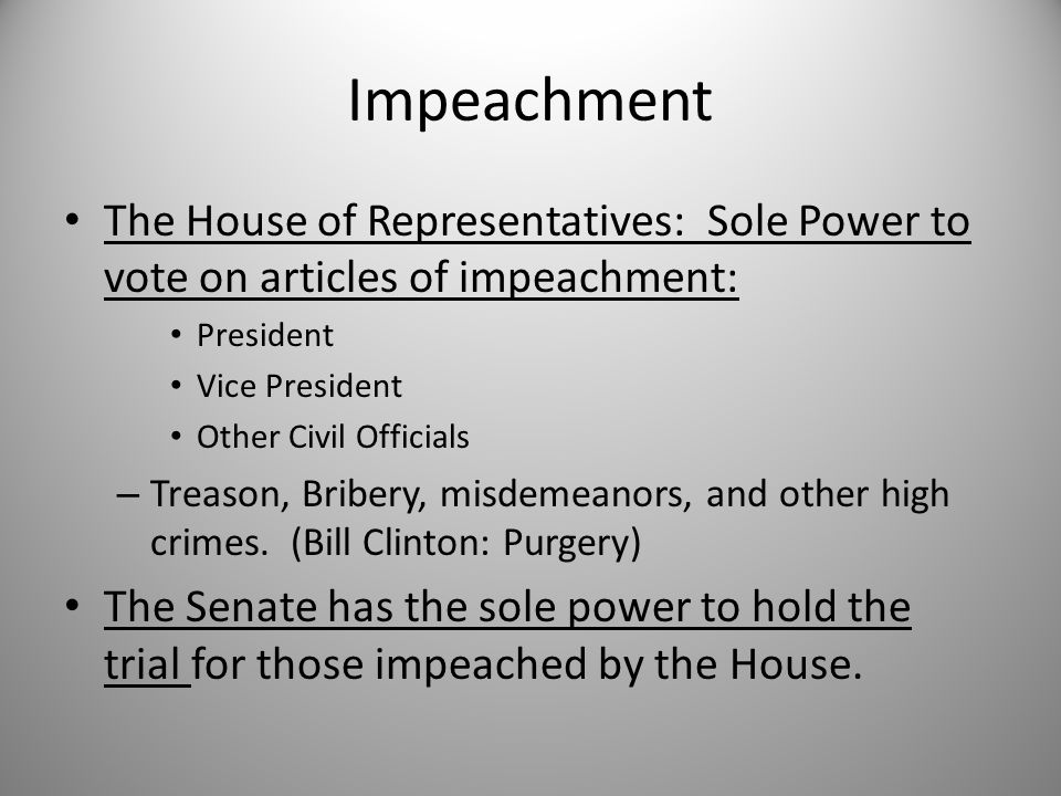 Impeachment The House of Representatives: Sole Power to vote on articles of impeachment: President.