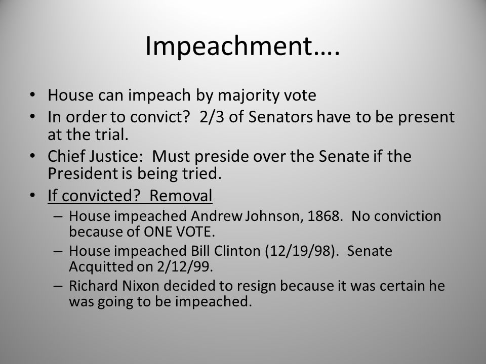 Impeachment…. House can impeach by majority vote