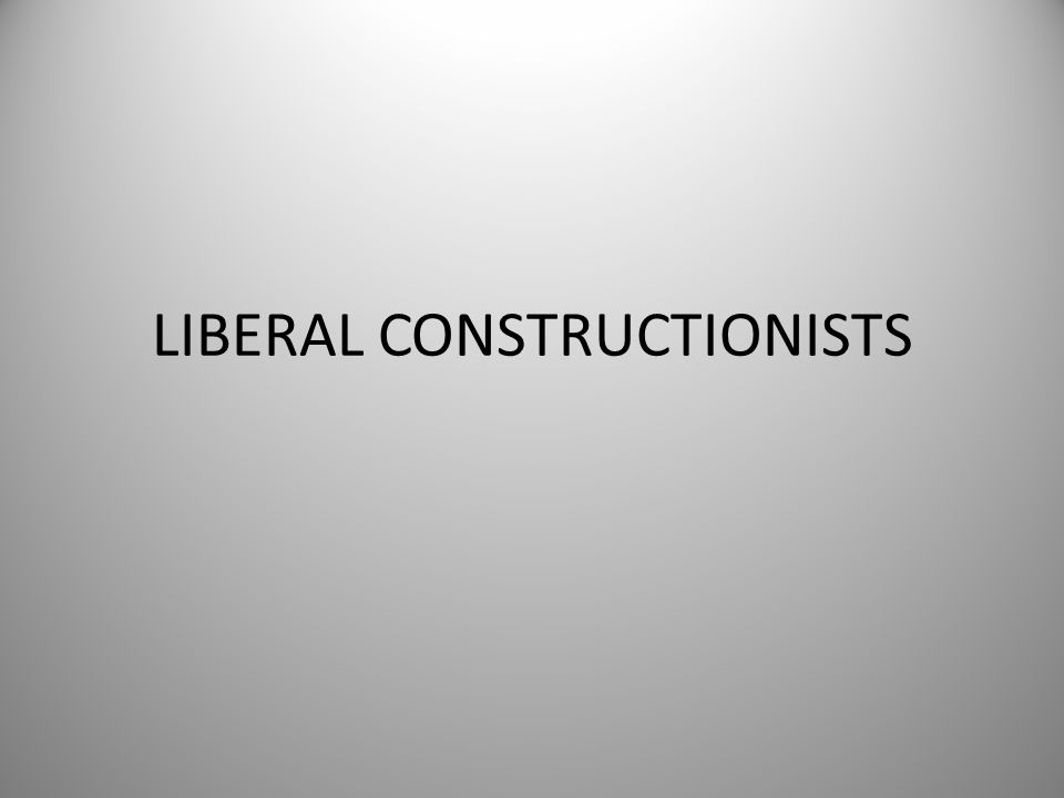 LIBERAL CONSTRUCTIONISTS