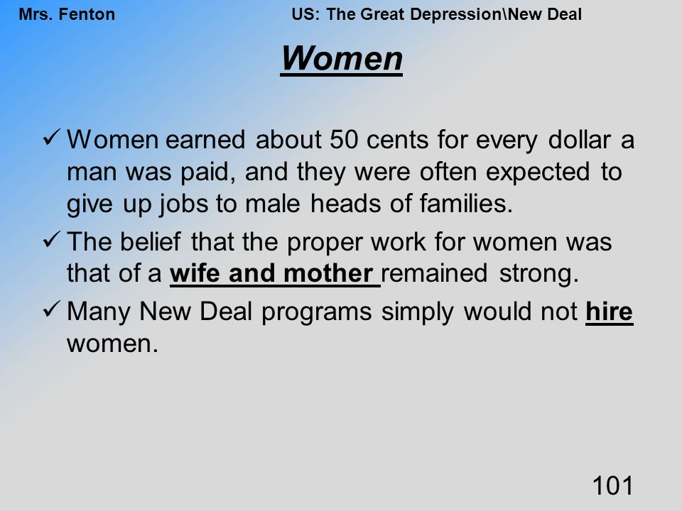 Women Women earned about 50 cents for every dollar a man was paid, and they were often expected to give up jobs to male heads of families.