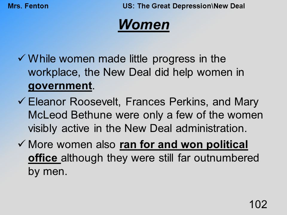 Women While women made little progress in the workplace, the New Deal did help women in government.