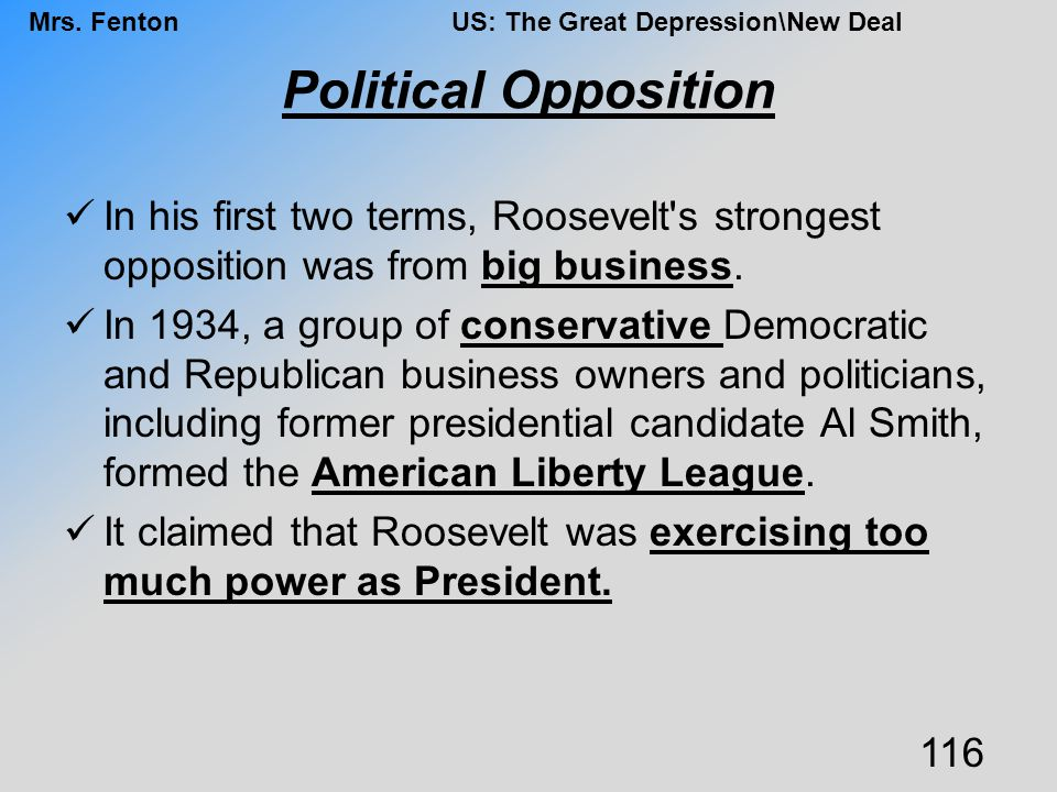 Political Opposition In his first two terms, Roosevelt s strongest opposition was from big business.