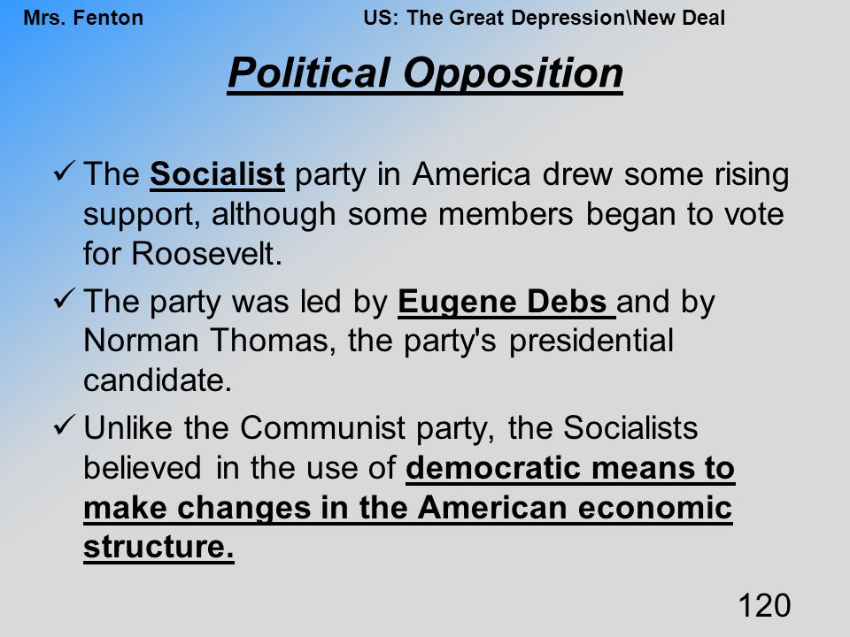 Political Opposition The Socialist party in America drew some rising support, although some members began to vote for Roosevelt.