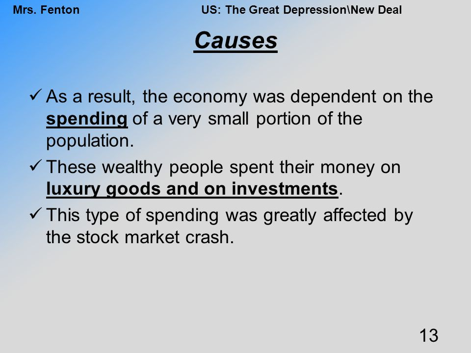 Causes As a result, the economy was dependent on the spending of a very small portion of the population.