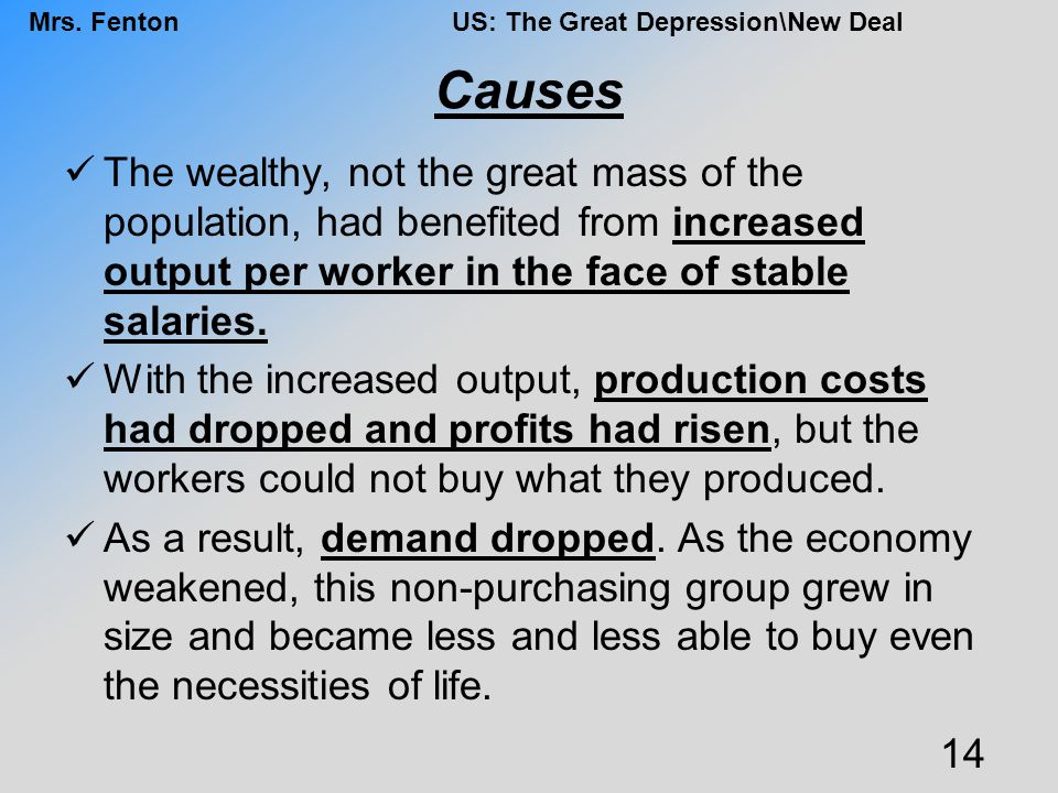 Causes The wealthy, not the great mass of the population, had benefited from increased output per worker in the face of stable salaries.