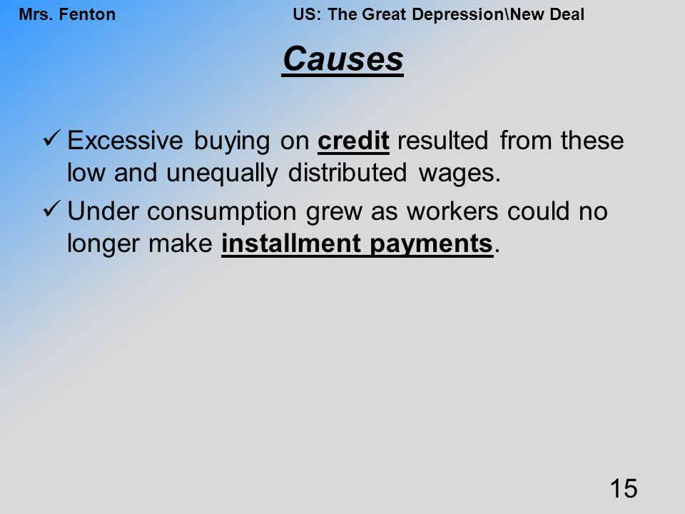 Causes Excessive buying on credit resulted from these low and unequally distributed wages.