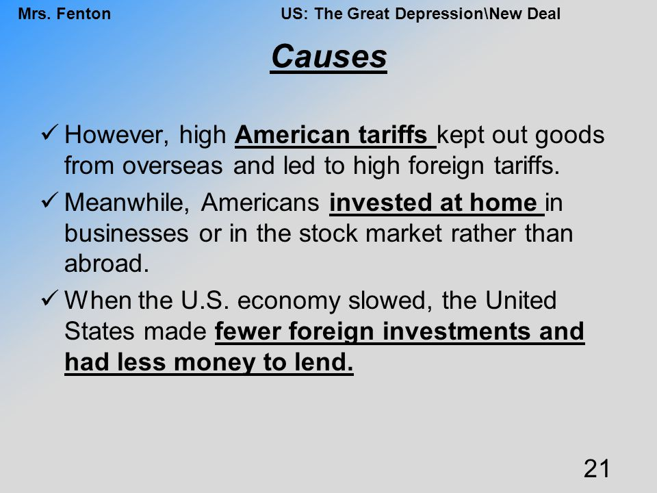 Causes However, high American tariffs kept out goods from overseas and led to high foreign tariffs.
