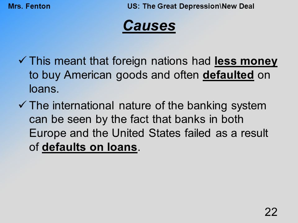 Causes This meant that foreign nations had less money to buy American goods and often defaulted on loans.