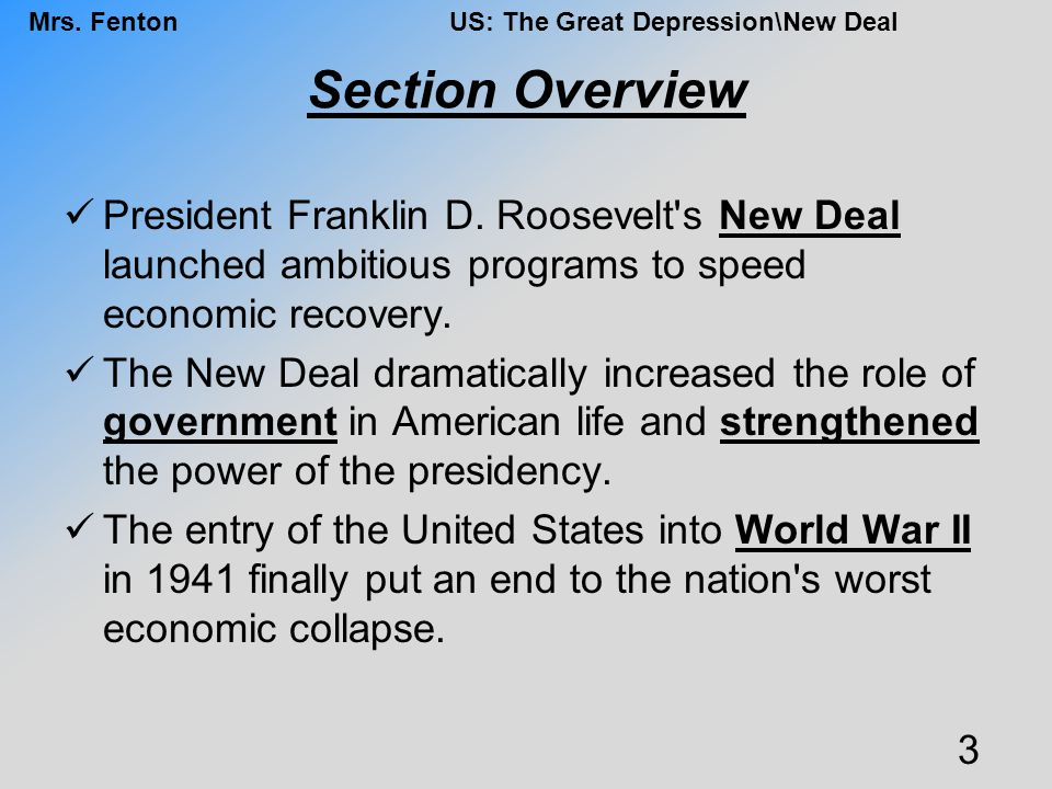 Section Overview President Franklin D. Roosevelt s New Deal launched ambitious programs to speed economic recovery.