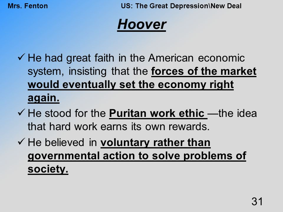 Hoover He had great faith in the American economic system, insisting that the forces of the market would eventually set the economy right again.