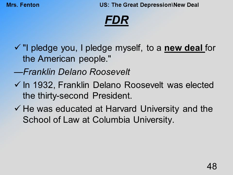FDR I pledge you, I pledge myself, to a new deal for the American people. —Franklin Delano Roosevelt.