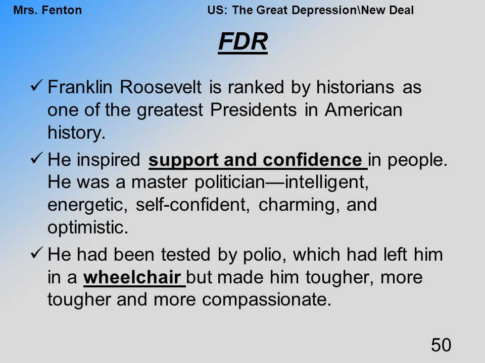 FDR Franklin Roosevelt is ranked by historians as one of the greatest Presidents in American history.